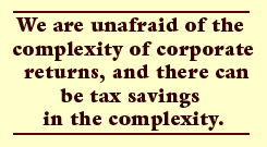 We are unafraid of the complexity of corporate returns, and there can be tax savings in the complexity